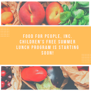 Food for People, Inc. Children's Free Summer Lunch Program is starting soon! Click here for the schedule.